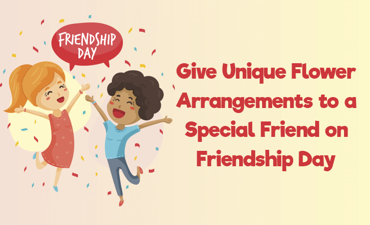 Give Unique Flower Arrangements to a Special Friend on Friendship Day