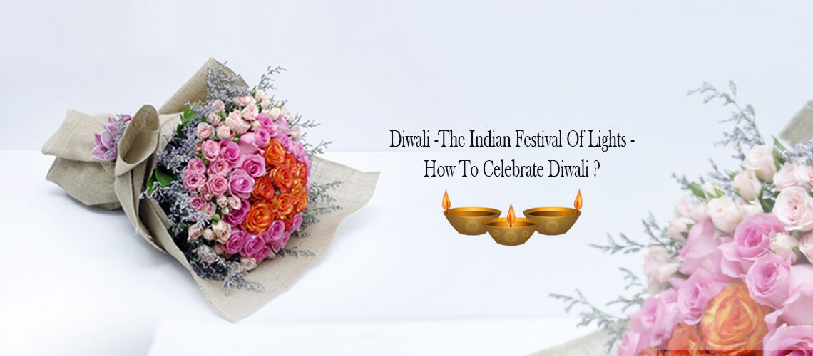 Diwali – The Indian Festival of Lights - How to Celebrate Diwali?